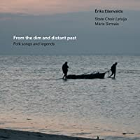 From the dim and distant past (Choral music by Ēriks Ešenvalds)