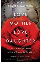 Love Mother Love Daughter: Hell hath no fury like a woman scorned Kindle Edition