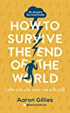 How to Survive the End of the World (When it's in Your Own Head): An Anxiety Survival Guide