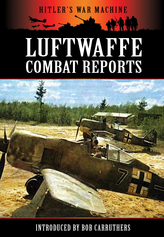 Luftwaffe Combat Reports (Hitler's War Machine) pdf epub