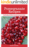Pomegranate Recipes: Top 50 healthy and Delicious homemade pomegranate Recipes (Superfood recipes)