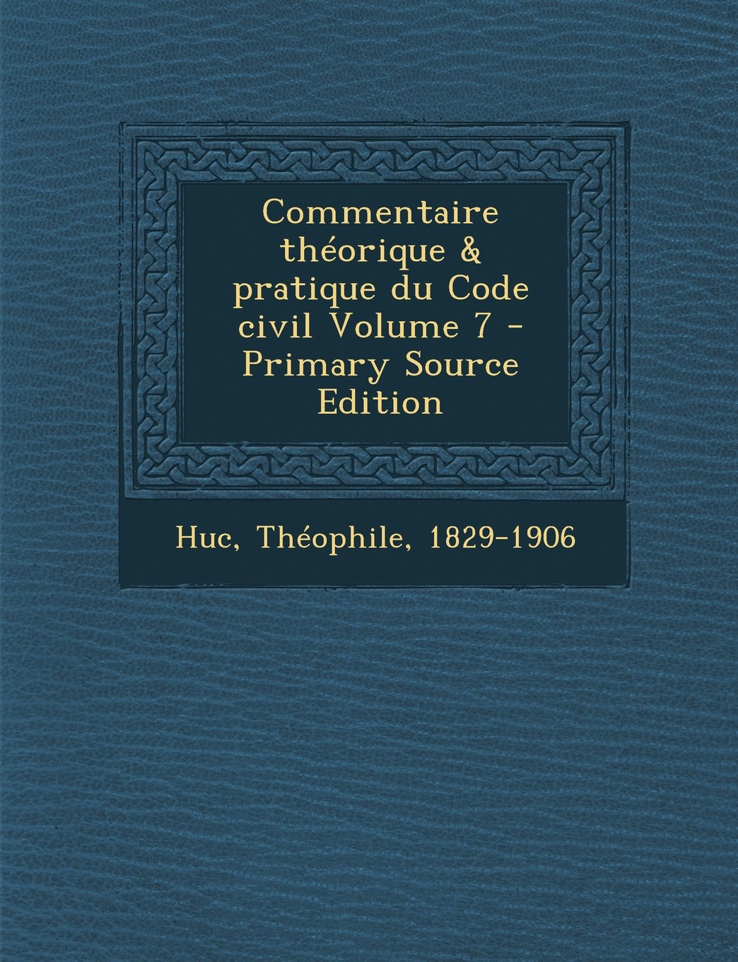 Commentaire Theorique & Pratique Du Code Civil Volume 7 - Primary Source Edition (French Edition) pdf
