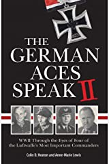 The German Aces Speak II: World War II Through the Eyes of Four More of the Luftwaffe's Most Important Commanders Paperback