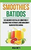 Smoothies: Batidos: Las Mejores Recetas de Smoothies y Batidos Para Activar el Metabolismo y Bajar de Peso Ahora