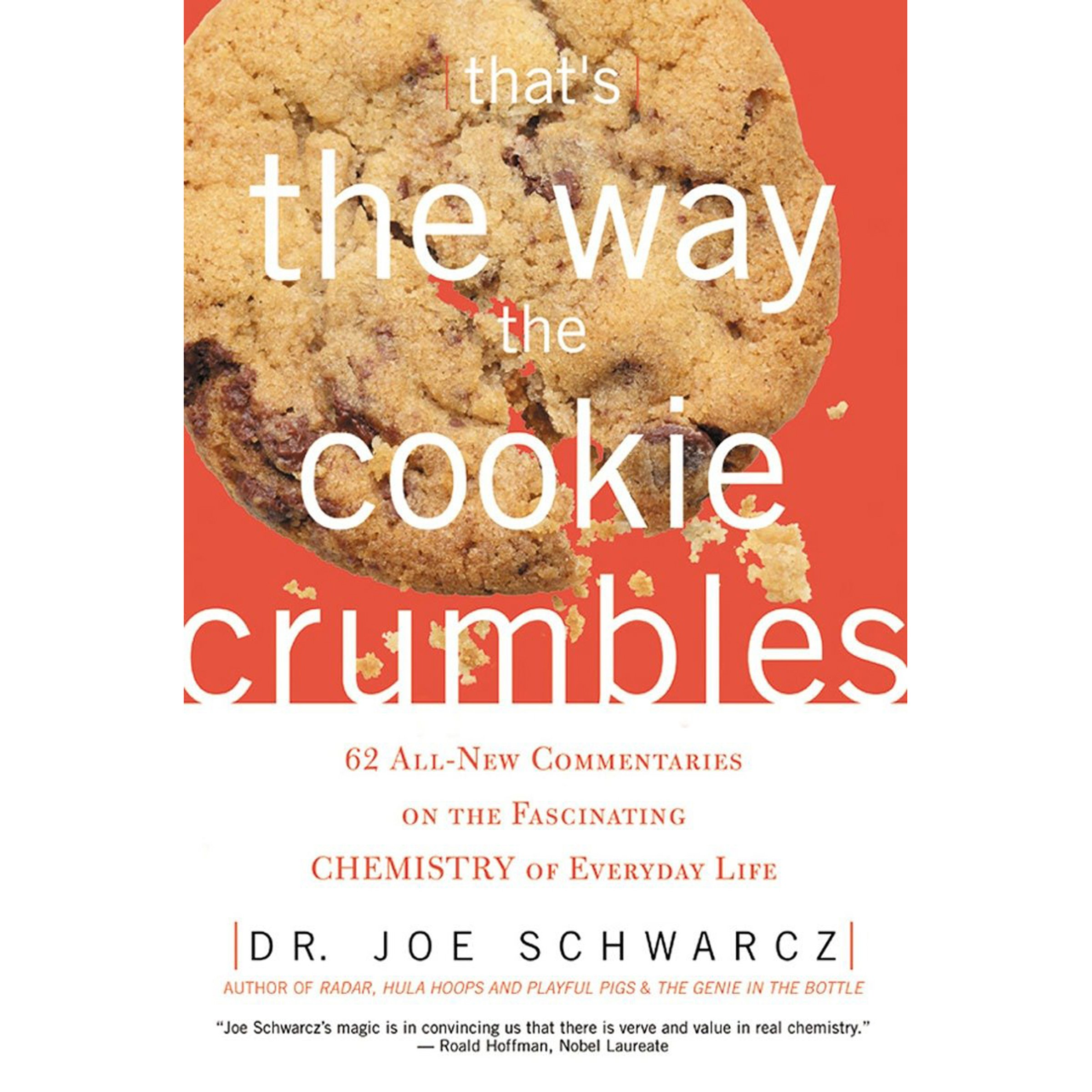 That's the Way the Cookie Crumbles: 65 All New Commentaries on the Fascinating Chemistry of Everyday Life