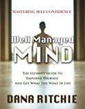 WELL MANAGED MIND: The Ultimate Guide To Empower Yourself & Get What You Want In Life