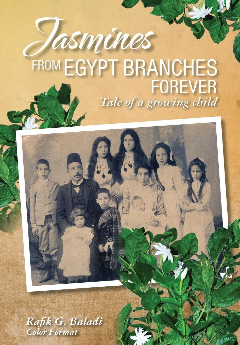 Jasmines from Egypt Branches Forever: Tale of a Growing Child (Color Interior) by Rafik Baladi