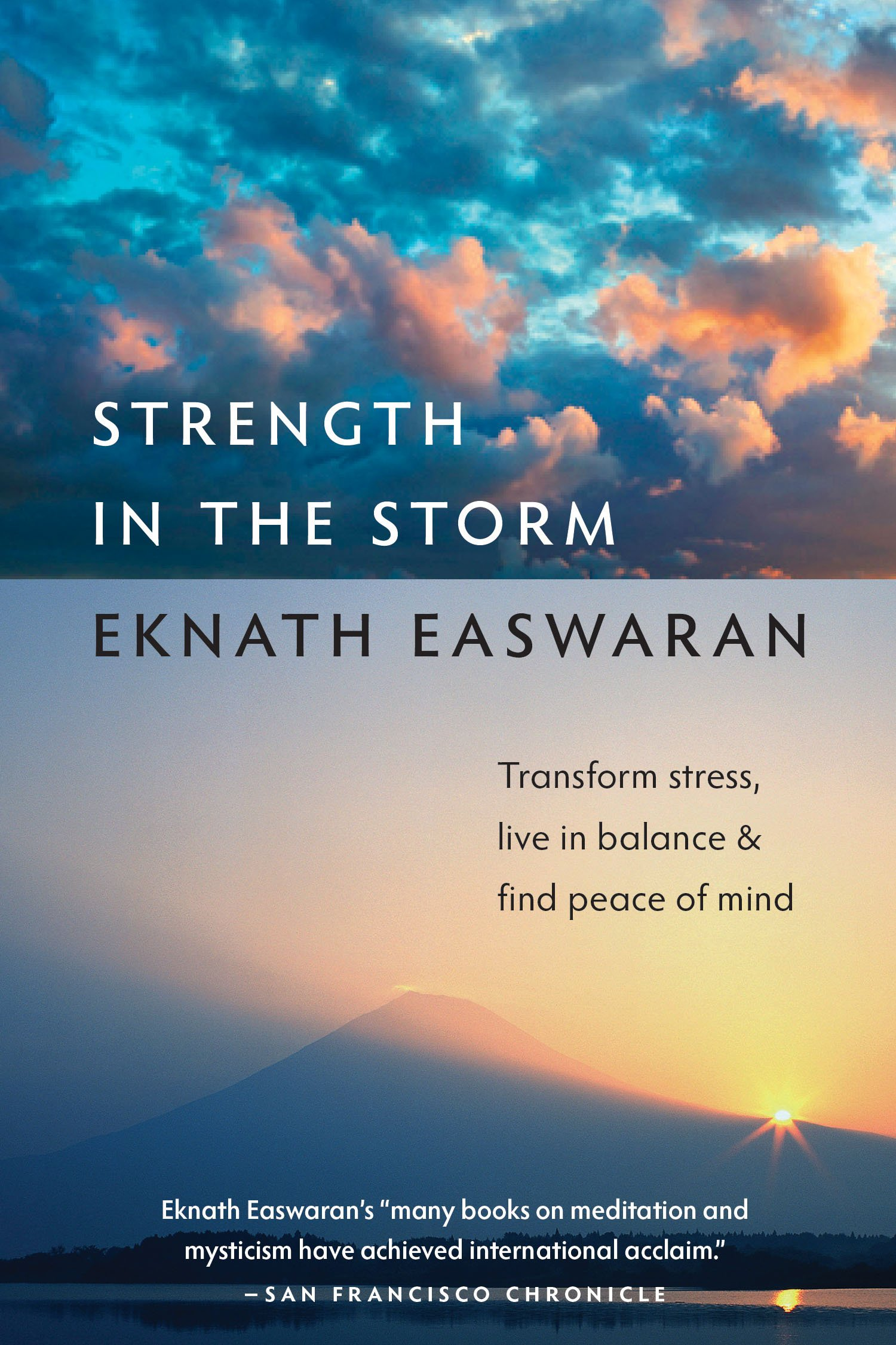 Strength in the Storm: Transform Stress, Live in Balance and Find Peace of  Mind: Eknath Easwaran: 9781586381011: Amazon.com: Books