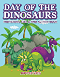 Day of the Dinosaurs Prehistoric Seek & Find Activity Book (Dinosaur Activity Book Series)