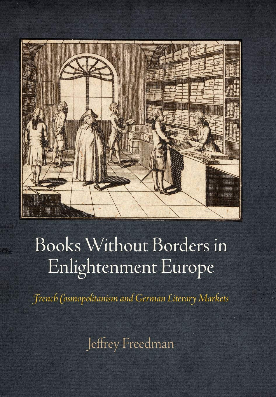 Books Without Borders in Enlightenment Europe: French Cosmopolitanism and German Literary Markets (Material Texts) by Brand: University of Pennsylvania Press