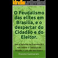 O Feudalismo das elites em Brasilia e o Despertar do Cidadão e do Eleitor.: Sem a Reforma da Previdência e sem acabar com a Corrupção e com a Gastança ... e nos estados, o país não tem futuro!