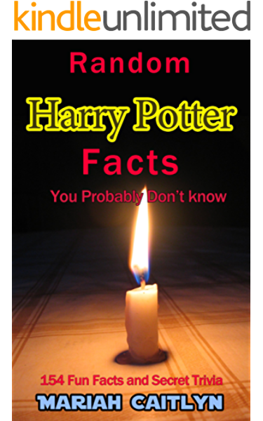 Amazon Com Random Harry Potter Facts You Probably Don T Know 154 Fun Facts And Secret Trivia Ebook Caitlyn Mariah Kindle Store