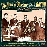 Rhythm 'N' Bluesin' By The Bayou ~ Vocal Groups