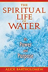 The Spiritual Life of Water: Its Power and Purpose Kindle Edition