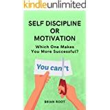 Self Discipline or Motivation: Which One Makes You More Successful? (Earn money, friends! Book 1)