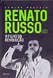 Renato Russo. O Filho da Revolução - Edição Revista e Ampliada