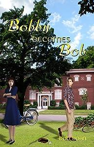 Bobby Becomes Bob