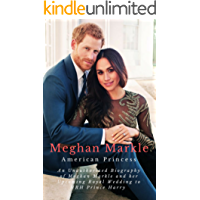 Meghan Markle, American Princess: An Unauthorized Biography of Meghan Markle and her Upcoming Royal Wedding to HRH Prince Harry (English Edition)
