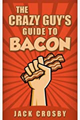 The Crazy Guy's Guide to Bacon Kindle Edition
