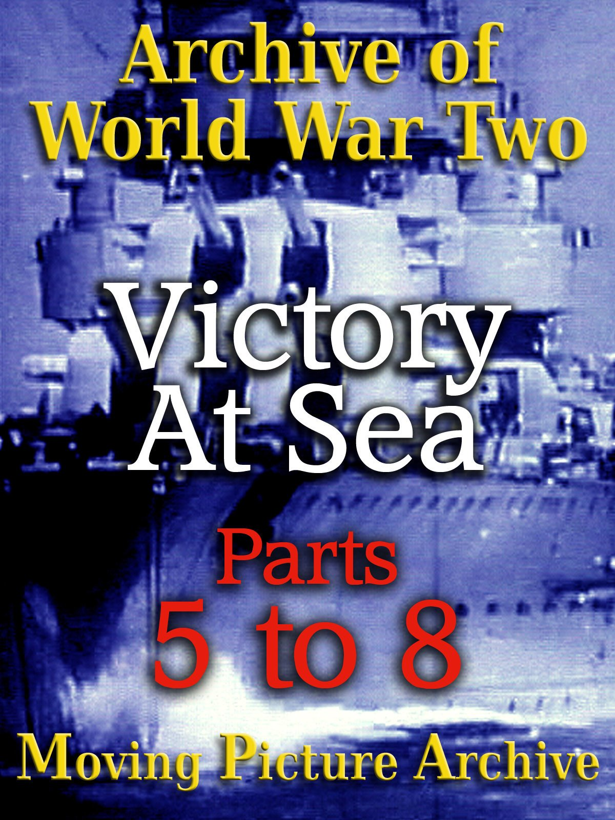 Archive of World War Two - Victory at Sea - Parts 5 to 8 on Amazon Prime Video UK