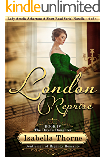 London Reprise: The Duke's Daughter - Lady Amelia Atherton: A Short Read Serial Novella 4 of 4 (Gentlemen of Regency Romance Book 14)