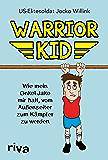 Warrior Kid: Wie mein Onkel Jake mir half, vom Außenseiter zum Kämpfer zu werden (German Edition)