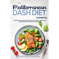 The Mediterranean Dash Diet Cookbook: The Best Food Plan with Recipes to Lose Weight...
