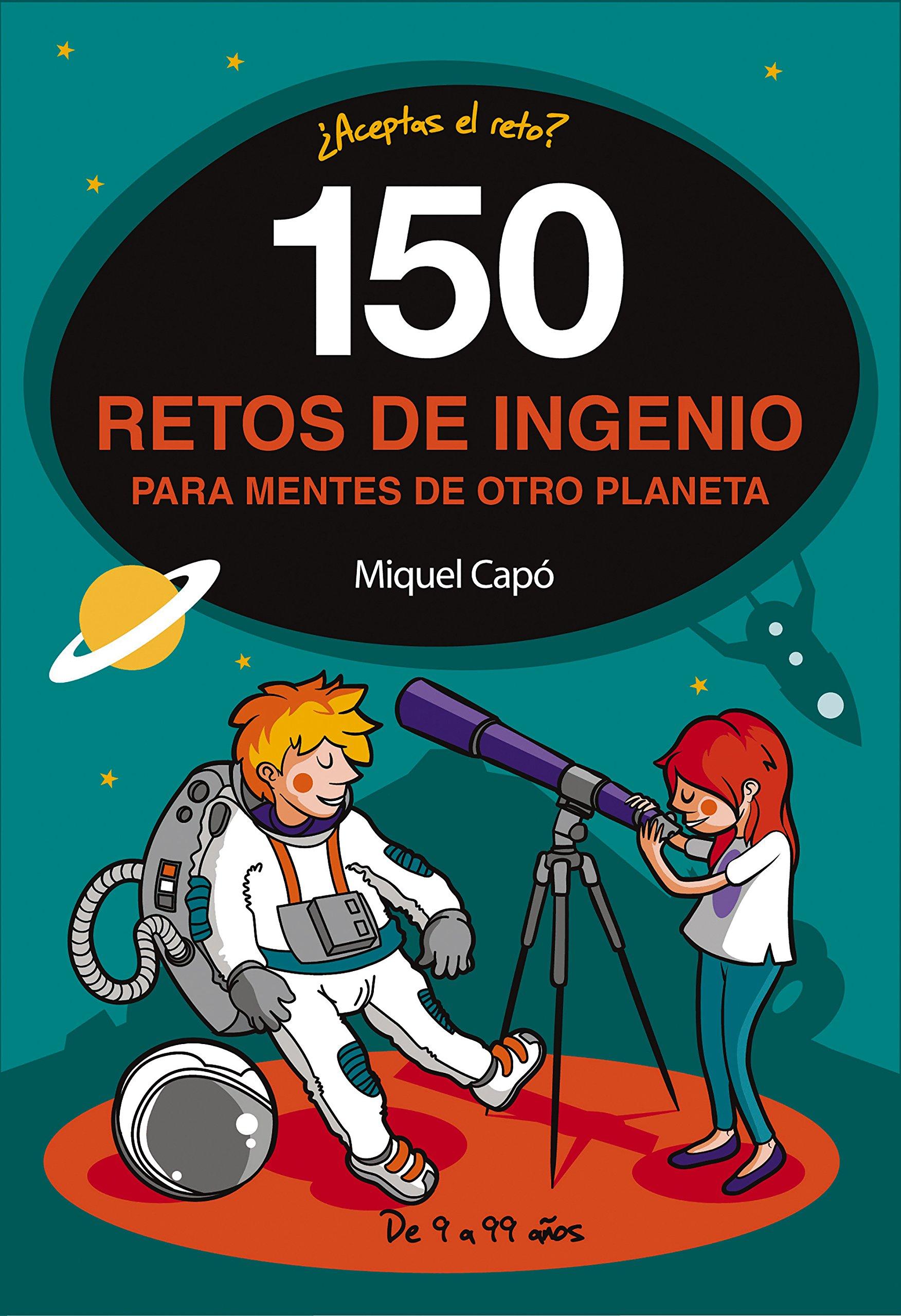 150 retos de ingenio para mentes de otro planeta No ficción ilustrados:  Amazon.es: Miquel Capó: Libros