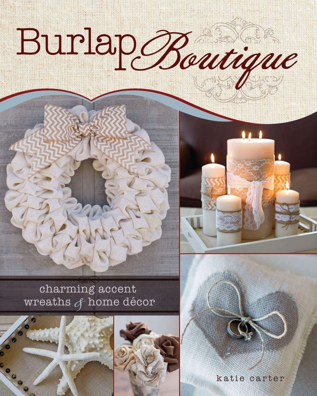 Burlap Boutique Charming Accent Wreaths And Home Decor Paperback January 16 2015