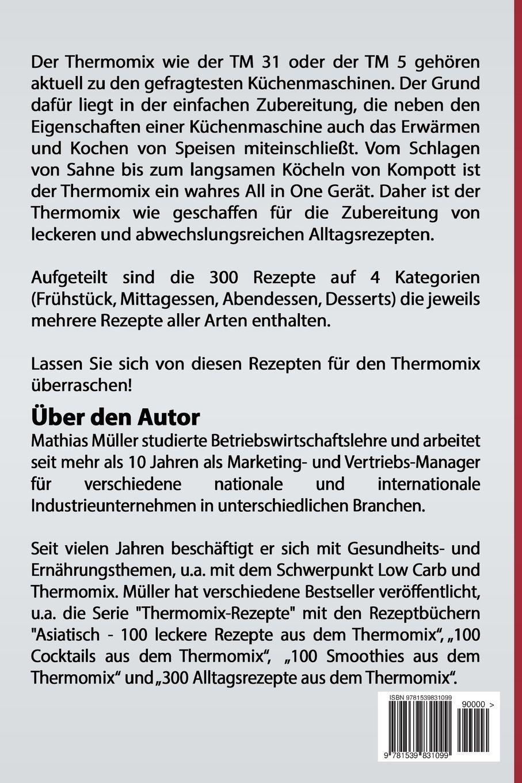 Rezepte Für Jeden Tag: 300 Leckere Alltagsrezepte In Kleinen Schritten Aus  Dem Thermomix 4 In 1 Buch Paket: Amazon.de: Mathias Müller: Bücher