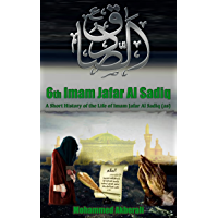 Biography of Imam Jafar Al Sadiq (as): A short History of Imam Jafar Al Sadiq (as) (Biographical series about the Imams Book 6)