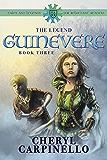 Guinevere: The Legend: Tales & Legends (Guinevere Trilogy Book 3)