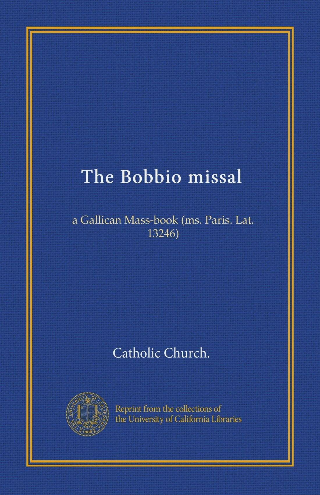 The Bobbio missal: a Gallican Mass-book (ms  Paris  Lat