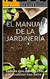 EL MANUAL DE LA JARDINERÍA: Todo lo que debes saber para cultivar con éxito