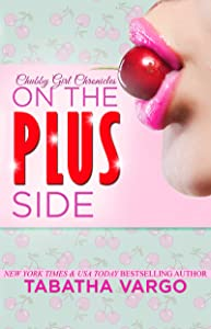On the Plus Side (Chubby Girl Chronicles  Book 1)