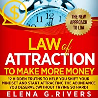 Law of Attraction to Make More Money: 12 Hidden Truths to Help You Shift Your Mindset and Start Attracting the Abundance You Deserve, Without Trying so Hard, Book 5