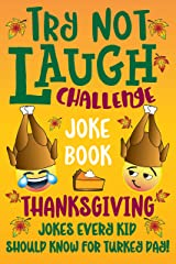 Try Not to Laugh Challenge Joke Book Thanksgiving Jokes Every Kid Should Know for Turkey Day! Kindle Edition