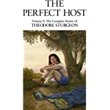 The Perfect Host: Volume V: The Complete Stories of Theodore Sturgeon