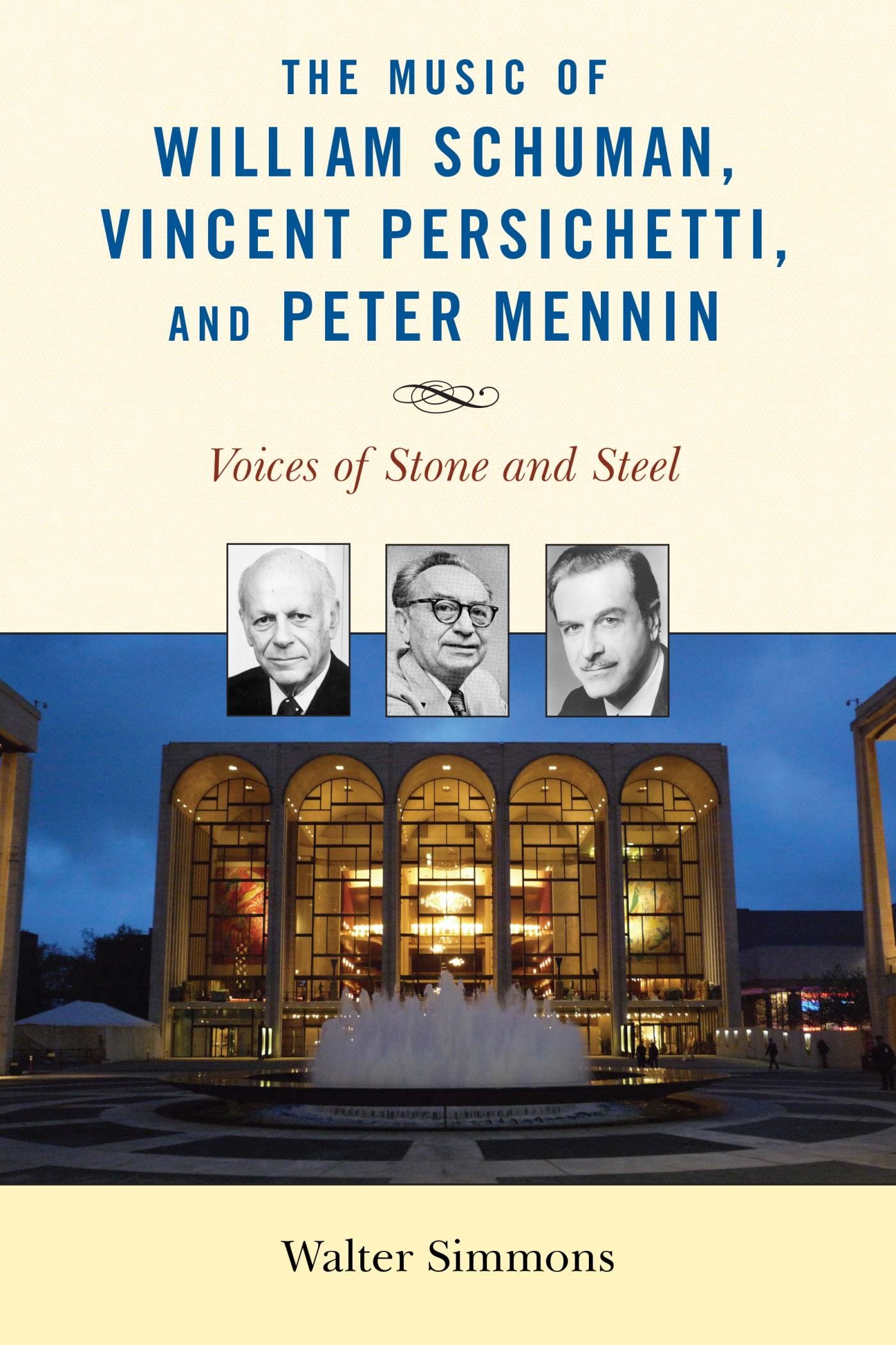 The Music Of William Schuman Vincent Persichetti And Peter Mennin  Voices Of Stone And Steel  Modern Traditionalist Classical Music   English Edition