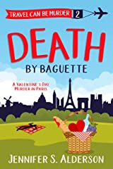 Death By Baguette: A Valentine's Day Murder in Paris (Travel Can Be Murder Cozy Mystery Series Book 2) Kindle Edition