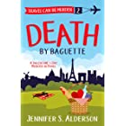 Death By Baguette: A Valentine's Day Murder in Paris (Travel Can Be Murder Cozy Mystery Series Book 2)