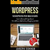 WordPress: WordPress for Beginners: Learn Everything about: WordPress Websites, Plugins, & SEO (English Edition)
