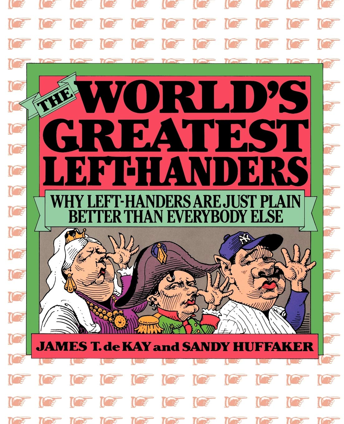 The Worlds Greatest Left-Handers: Why Left-Handers are Just Plain Better Than Everybody Else