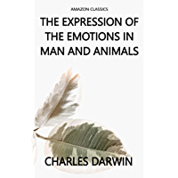 The Expression of the Emotions in Man and Animals [Illustrated] (English Edition)