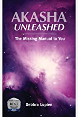 Akasha Unleashed: The Missing Manual to You Kindle Edition