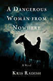 A Dangerous Woman from Nowhere: A Novel