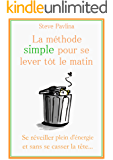 La méthode simple pour se lever tôt le matin - Steve Pavlina (French Edition)