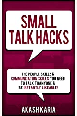 Small Talk Hacks: The People Skills & Communication Skills You Need to Talk to Anyone and be Instantly Likeable Kindle Edition