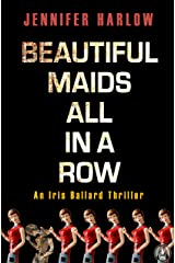Beautiful Maids All in a Row: An Iris Ballard Thriller Kindle Edition