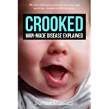 Crooked: Man-Made Disease Explained: The incredible story of metal, microbes, and medicine - hidden within our faces.